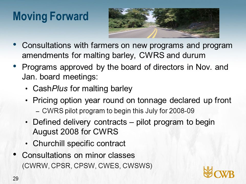 30 Future Programs in the works for 2009-10 Lock in grade & protein spreads To enable farmers to lock in grade & protein spreads that are more reflective of market conditions – Based on the PRO – For FPC/BPC contracts Additional EPO lock-in options To provide more payment values to choose from (e.g.