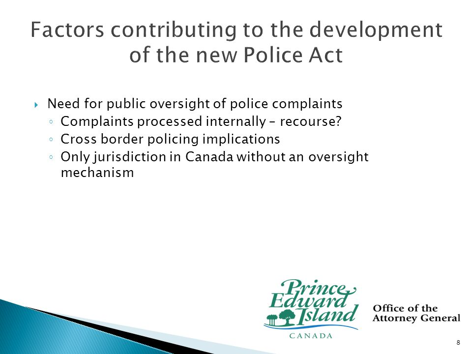  Address issues related to the appointment process for municipal police officers, auxiliary police officers, police academy instructors, security police officers and police officers from out-of- province ◦ establish a framework for provincial accountability  Clarify powers and immunities of police officers 9