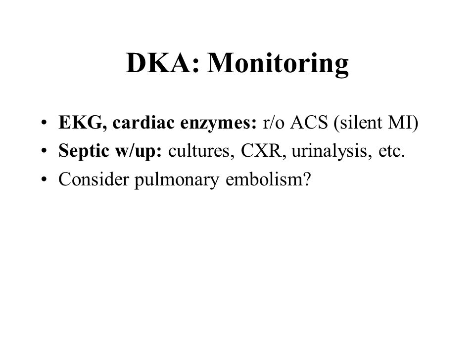 DKA: IV Fluids IV NS 0.5-1L/h x 1-2h or longer so no more tachycardia, hypotension, orthostatic changes, low JVP.