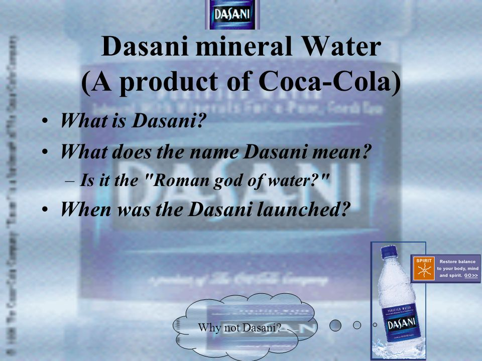 Dasani mineral Water Why was Dasani launched? Need Want Why not Dasani?