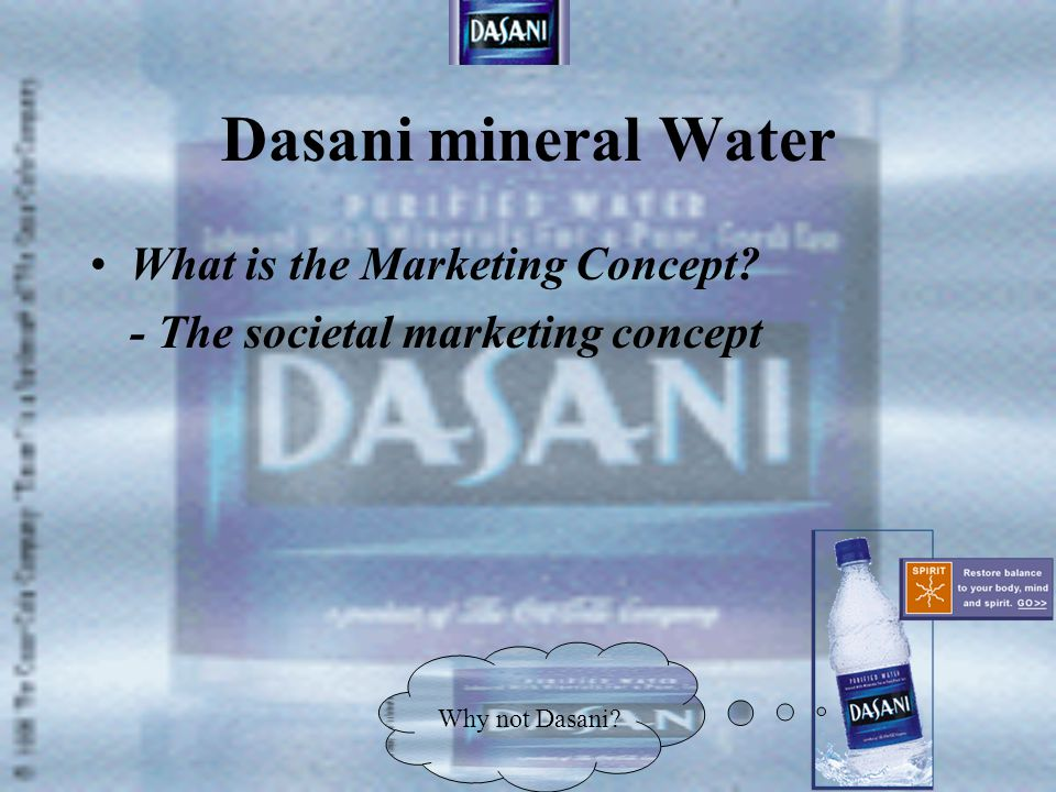 Dasani mineral Water Internal forces: –Company departments –Suppliers departments –Marketing Intermediaries –Customers –Public Why not Dasani?