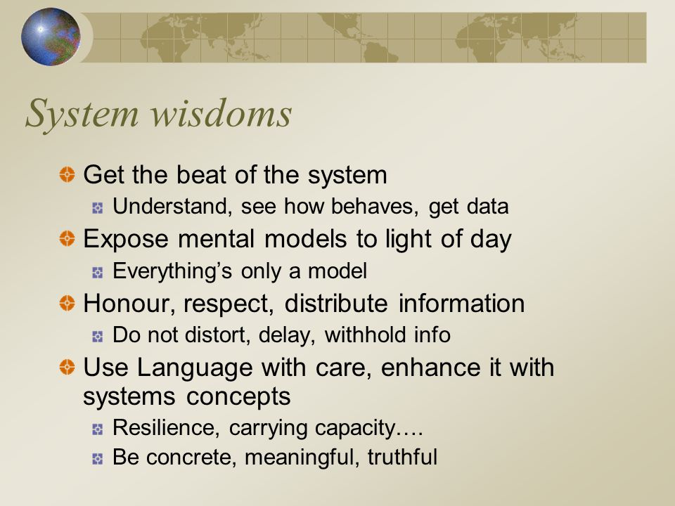 System wisdoms Attend to what is important, not just what is quantifiable Beauty, love, caring, justice, security….