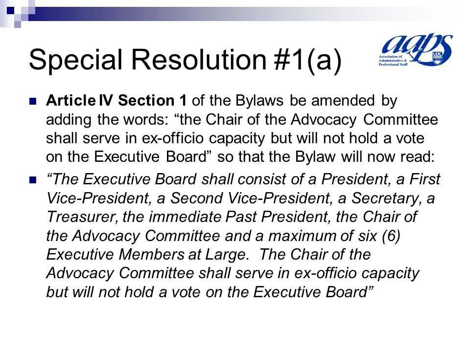 Special Resolution #1(b) Article XII, Section 6 of the Bylaws be amended by adding the word voting so that the Bylaw will now read: Five voting members of the Executive Board constitutes a quorum.