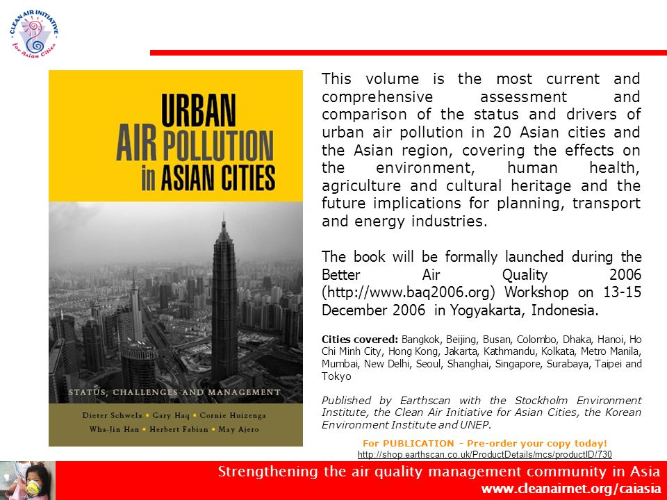 Strengthening the air quality management community in Asia www.cleanairnet.org/caiasia Conclusions (2) Contact: Kong Ha kha@epd.gov.hk Cornie Huizenga chuizenga@adb.org kha@epd.gov.hk chuizenga@adb.org www.cleanairnet.org/caiasia