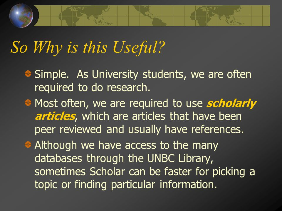 Use All of Your Resources By combining Google Scholar with UNBC's many academic search engines, you'll be able to find far more information.