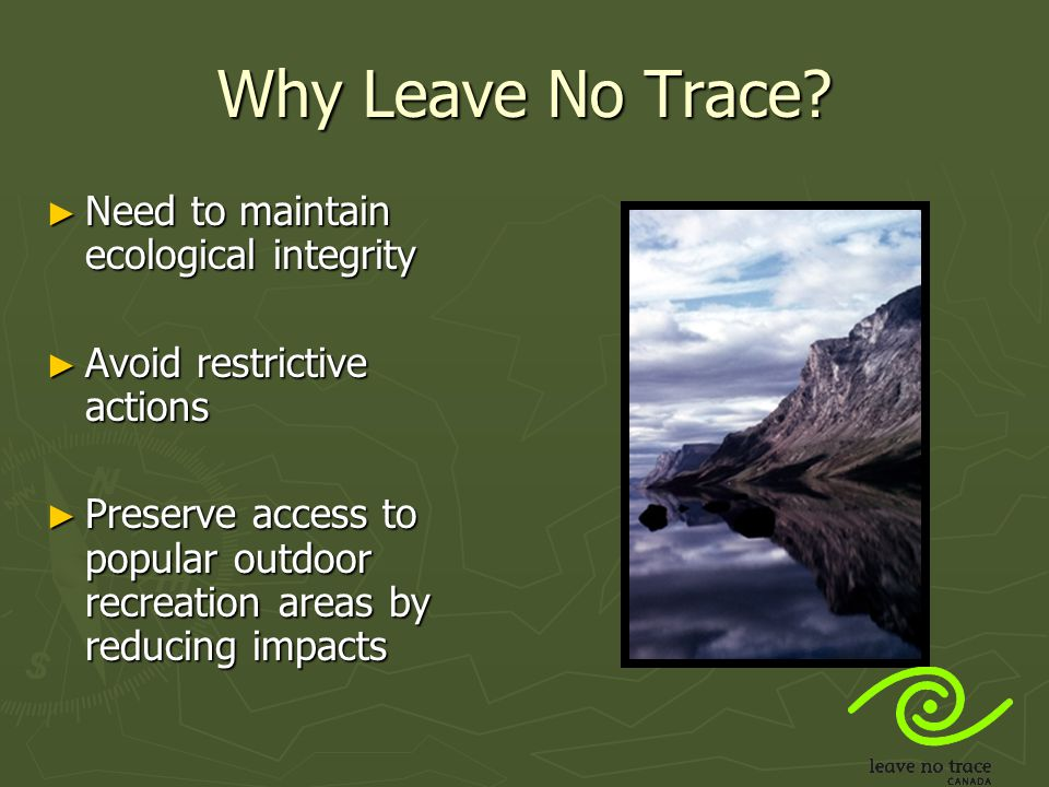 The Solution ► ► Leave No Trace Canada believes that the solution is simple: change behavior through partnerships, research and education, one person at a time.