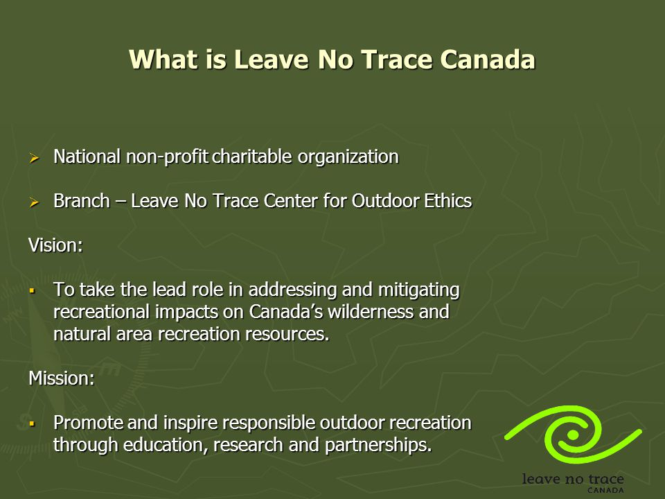 Leave No Trace Canada:  Develops and delivers environmental programs  Teaches awareness and respect for wilderness and natural areas.