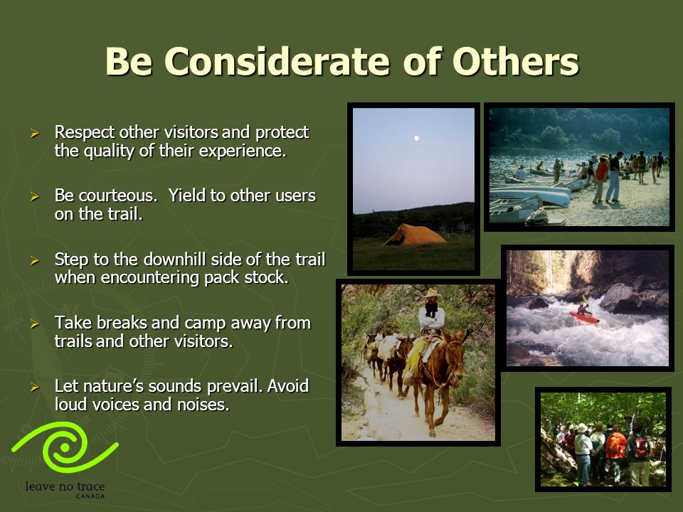 Benefits of Applying Leave No Trace  Safer and higher quality experiences.