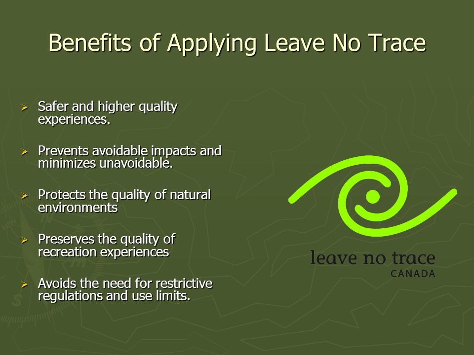 The Leave No Trace Challenge  Prevent avoidable resource and social impacts  Minimize unavoidable impacts  Preserve the quality of resources and recreation experiences