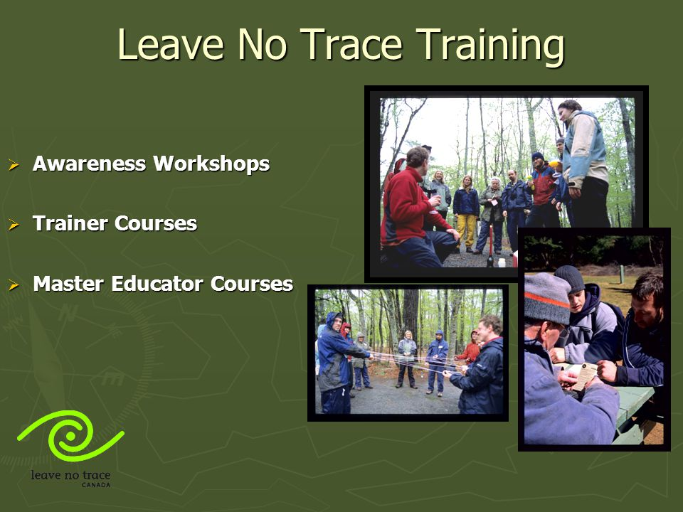 Leave No Trace Training  Awareness Workshops  Any type of formal Leave No Trace training that is one-day or less in length.