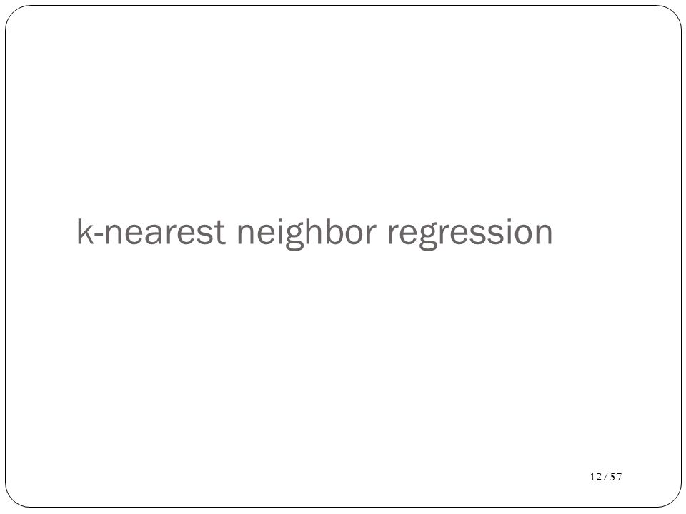 13/57 Local Regression Basic Idea: To predict a target value y for data point x, apply interpolation/regression to the neighborhood of x.