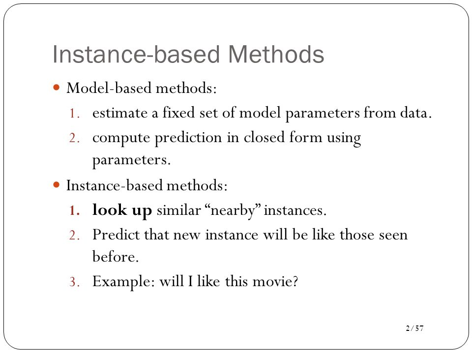 3/57 Nonparametric Methods Another name for instance-based or memory-based learning.