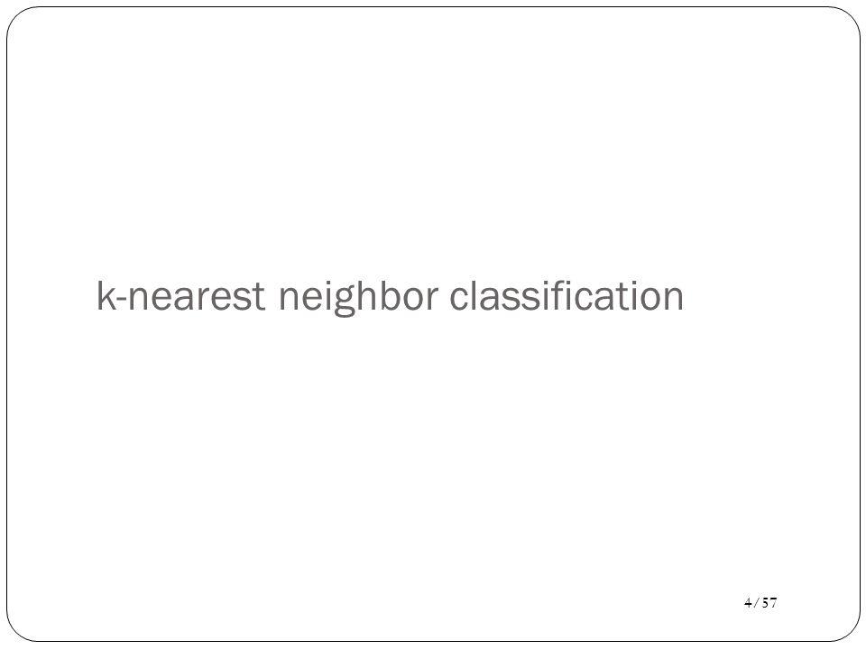 5/57 k-nearest neighbor rule Choose k odd to help avoid ties (parameter!).