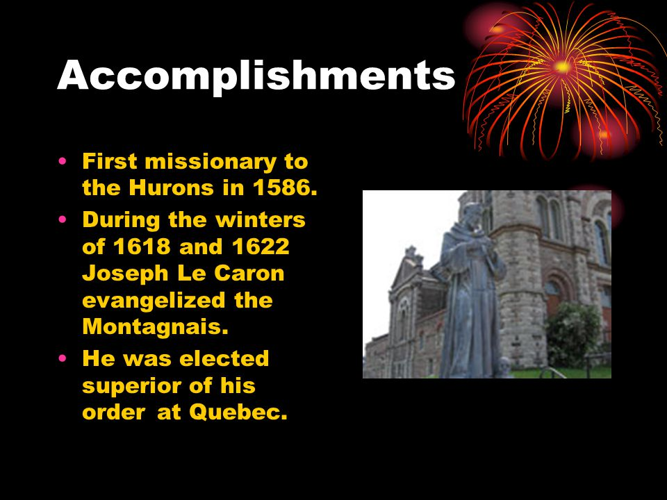 Accomplishments First missionary to the Hurons in 1586.