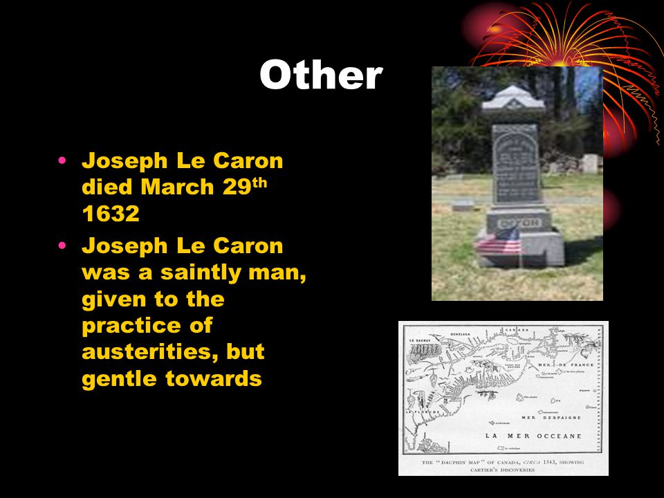 Other Joseph Le Caron died March 29 th 1632 Joseph Le Caron was a saintly man, given to the practice of austerities, but gentle towards