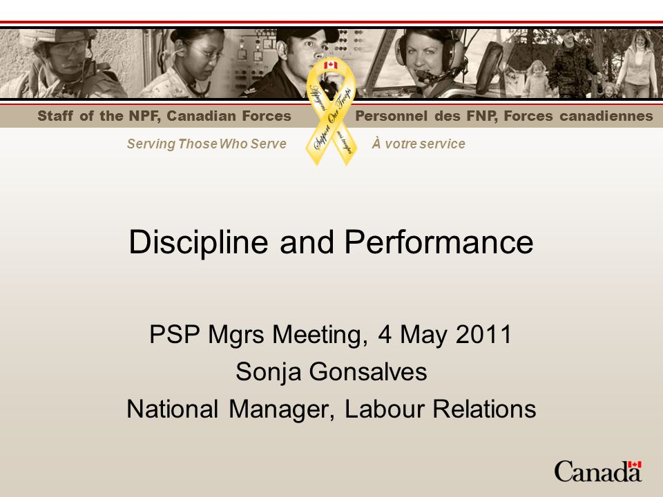 STAFF OF THE NON-PUBLIC FUNDS, CANADIAN FORCES PERSONNEL DES FONDS NON PUBLICS, FORCES CANADIENNES Financial Administration Act Staff of the Non-Public Funds, Canadian Forces is the Employer Separate agency in the Federal Public Administration (Schedule V of FAA) FAA provides authority for HR Management Includes authority to address performance, impose discipline and terminate employment Must be for cause