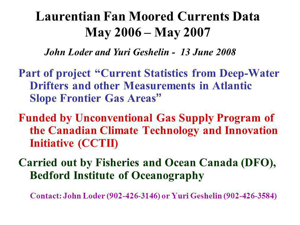 CCTII Moored Currents Data for Laurentian Fan 2000m 1975mCurrent Meter Previous (●) and CCTII (▲) Deployment Sites Example DFO/CCTII Mooring CCTII moorings on 1100 and 2000m isobaths from May 2006 to May 2007 RCM11 Current Meter at 25 m above bottom