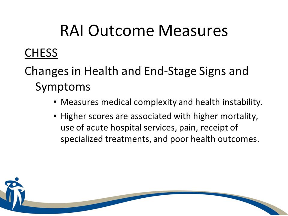 RAI Outcome Measures MAPLe (RAI-HC) Method of Assigning Priority Levels Predictive of facility admission, caregiver stress, or a feeling by family or client that the client would be better off elsewhere.