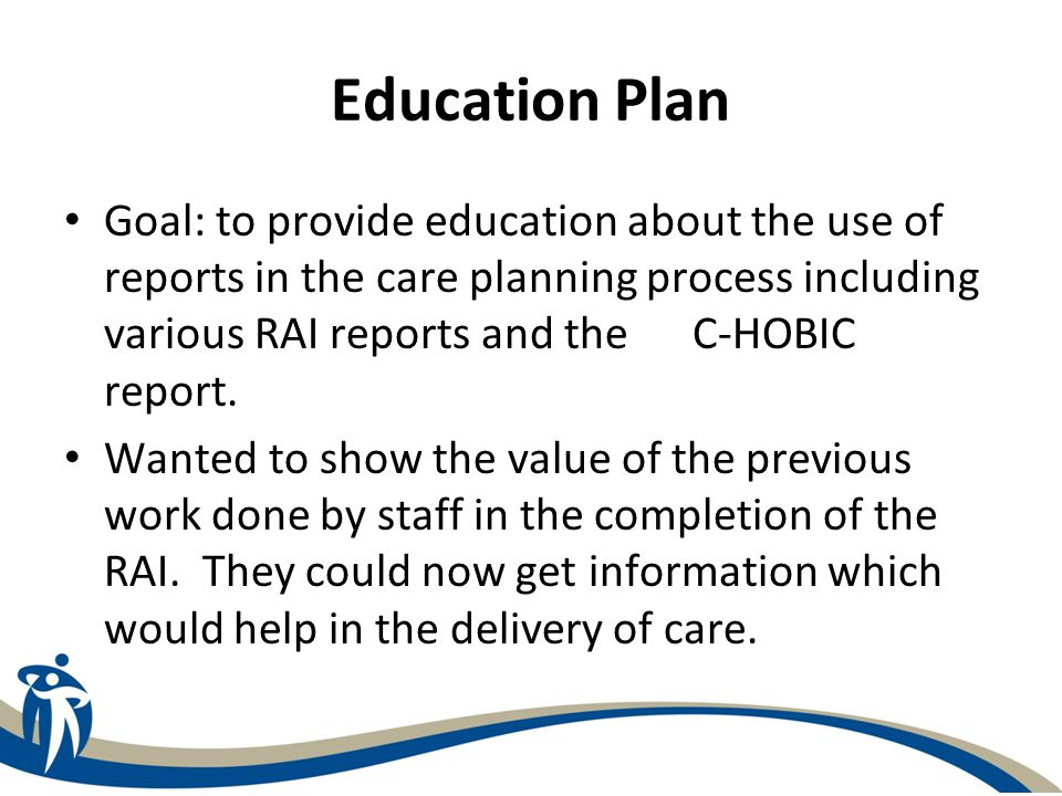 Education  LTC - The Education Plan included a central launch session and two site based sessions.
