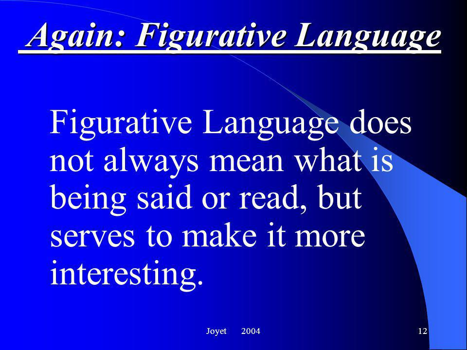 Joyet 200412 Again: Figurative Language Figurative Language does not always mean what is being said or read, but serves to make it more interesting.