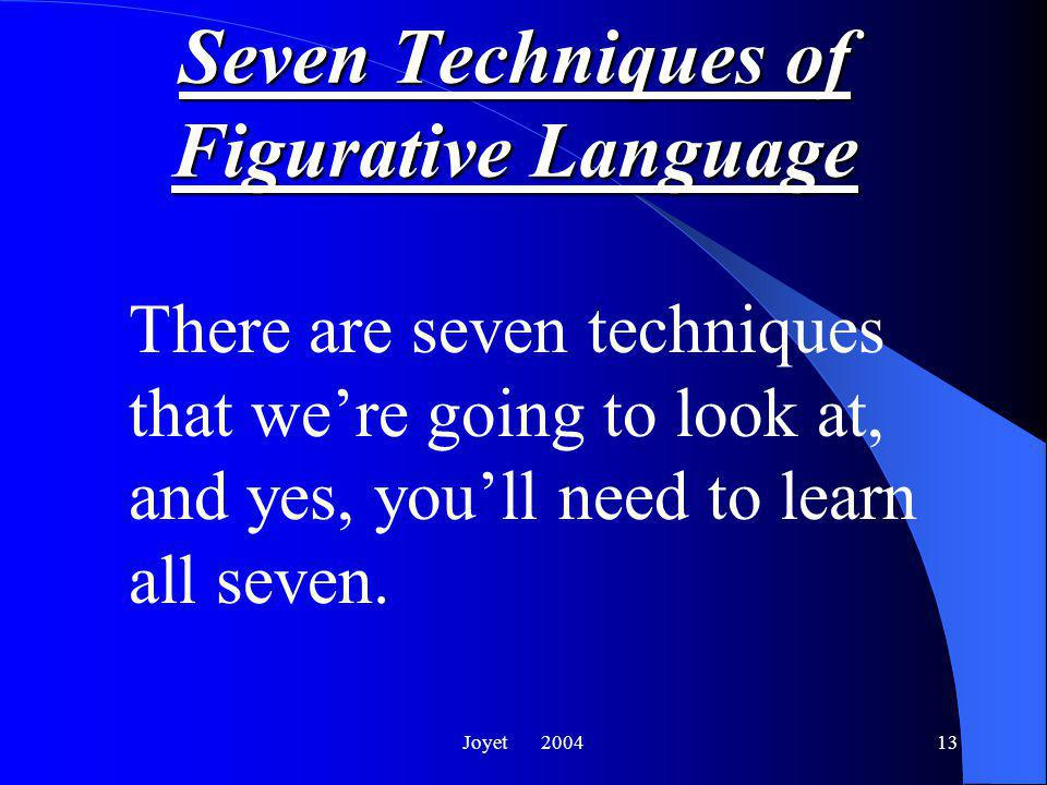 Joyet 200413 Seven Techniques of Figurative Language There are seven techniques that we're going to look at, and yes, you'll need to learn all seven.