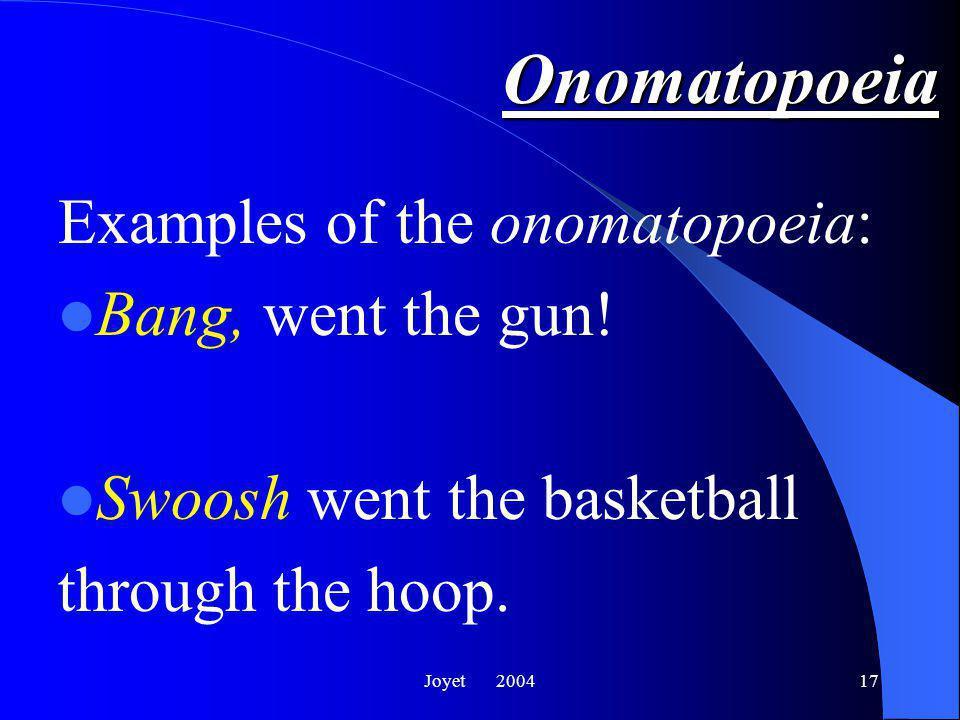 Joyet 200417 Onomatopoeia Examples of the onomatopoeia: Bang, went the gun.