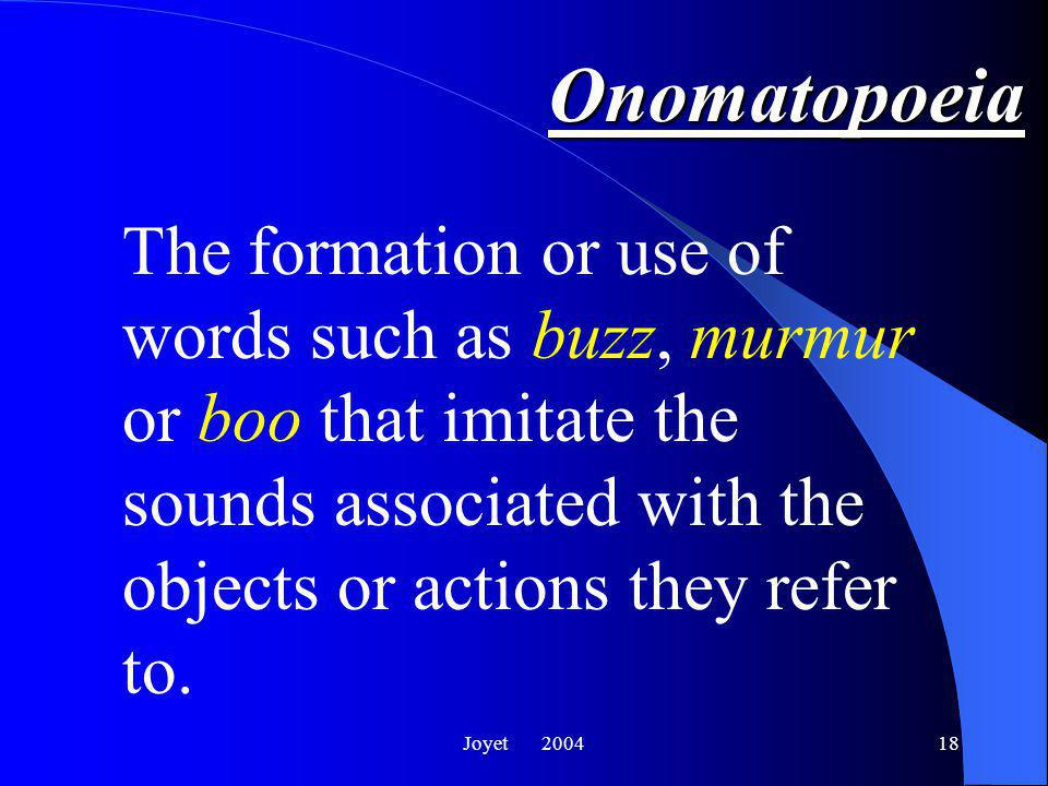 Joyet 200418 Onomatopoeia The formation or use of words such as buzz, murmur or boo that imitate the sounds associated with the objects or actions they refer to.