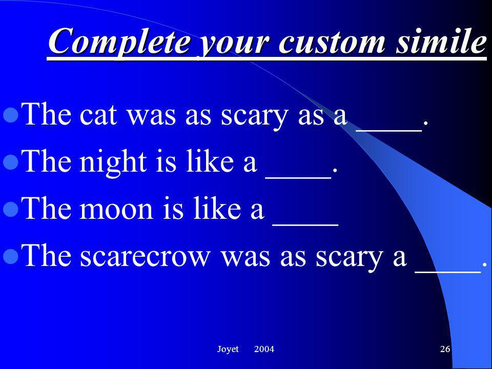 Joyet 200426 Complete your custom simile The cat was as scary as a ____.