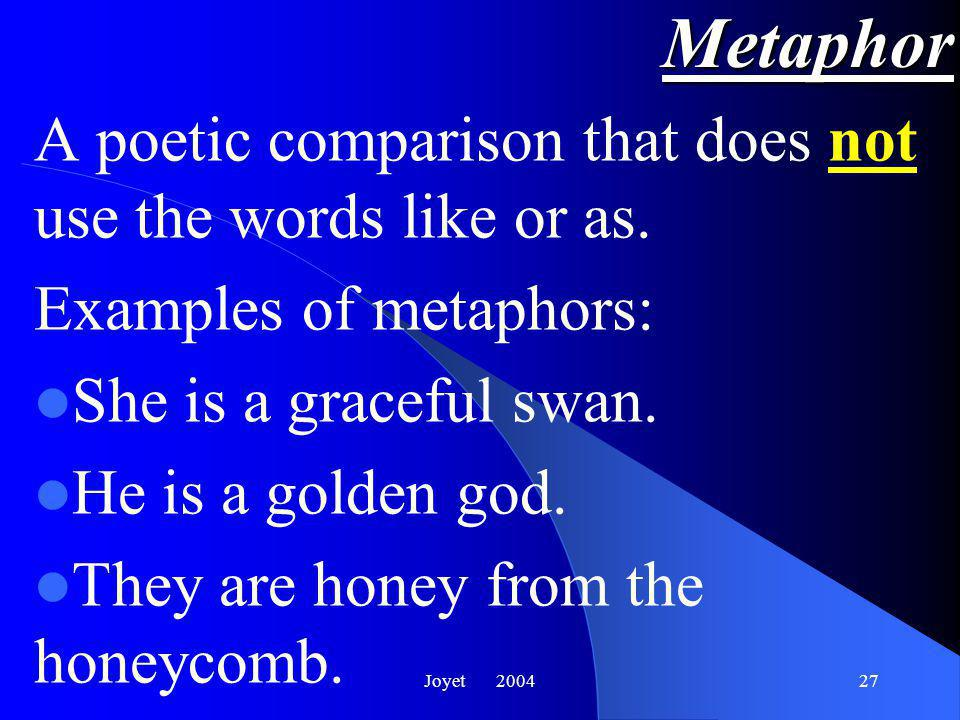 Joyet 200427 Metaphor A poetic comparison that does not use the words like or as.