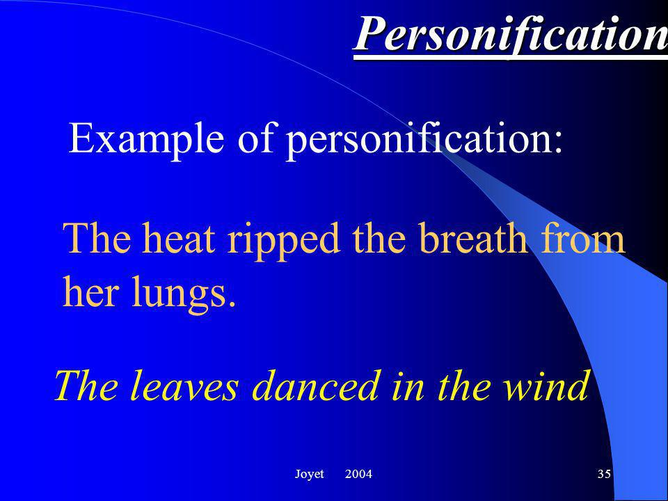 Joyet 200435 Personification The leaves danced in the wind Example of personification: The heat ripped the breath from her lungs.