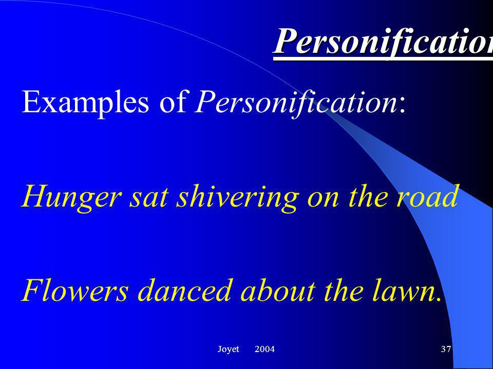 Joyet 200437 Personification Examples of Personification: Hunger sat shivering on the road Flowers danced about the lawn.