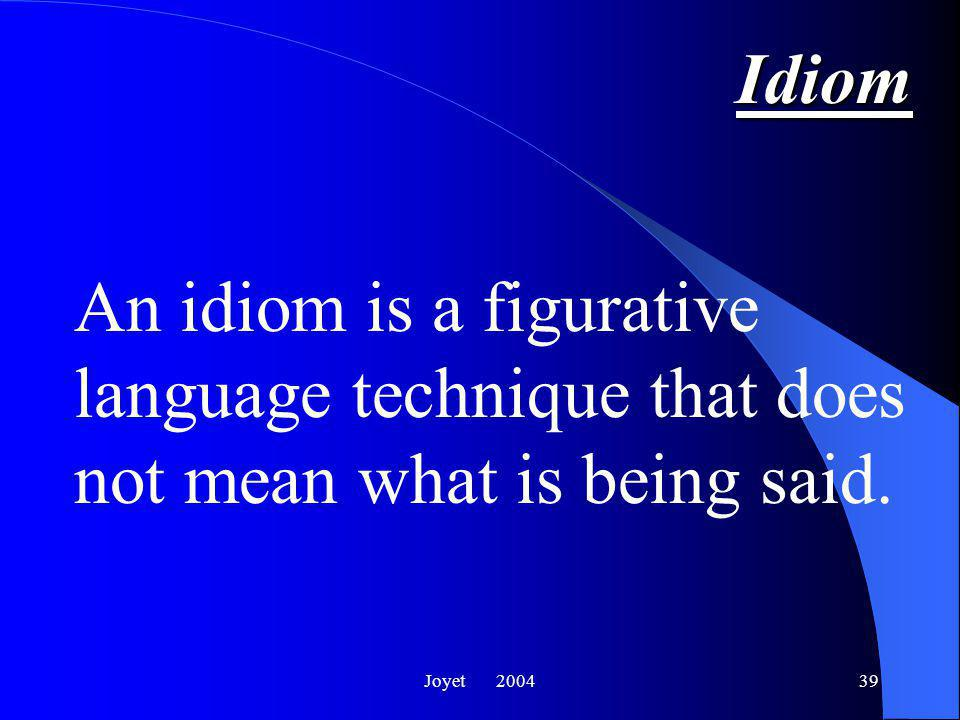 Joyet 200439 Idiom An idiom is a figurative language technique that does not mean what is being said.