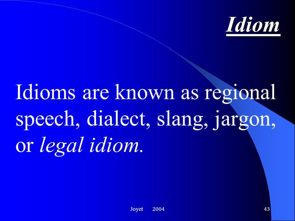 Joyet 200443 Idiom Idioms are known as regional speech, dialect, slang, jargon, or legal idiom.