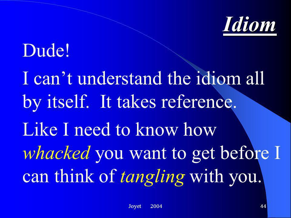 Joyet 200444 Idiom Dude.I can't understand the idiom all by itself.