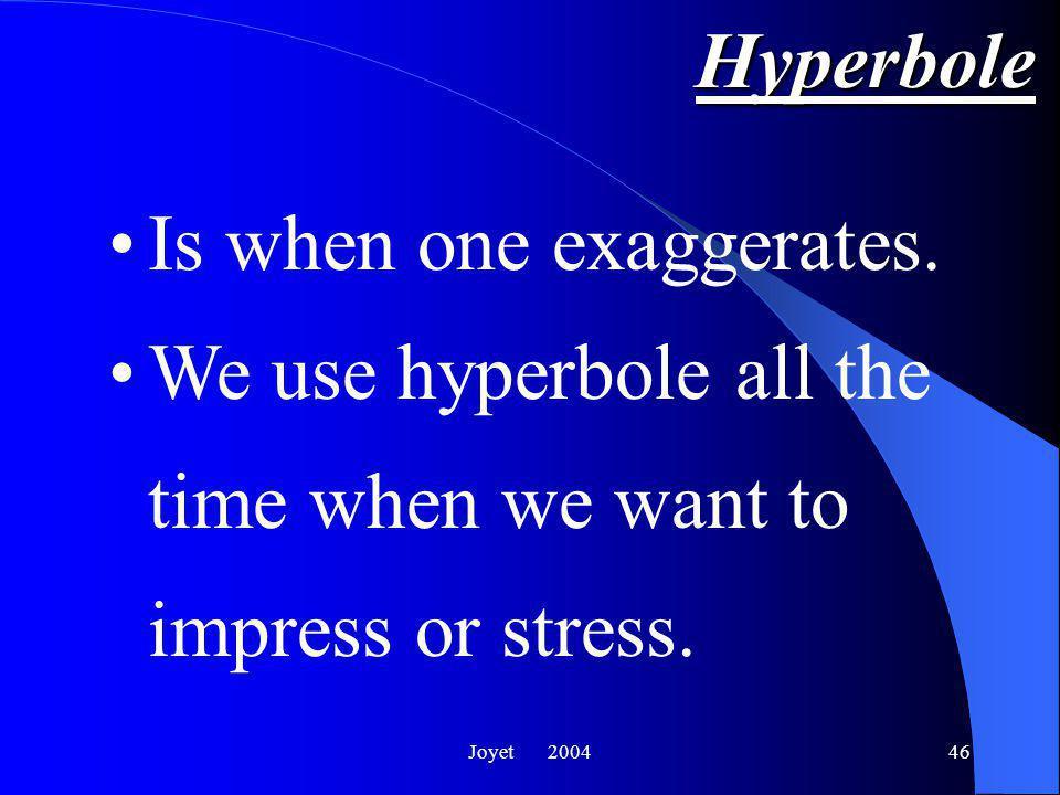 Joyet 200446 Hyperbole Is when one exaggerates.