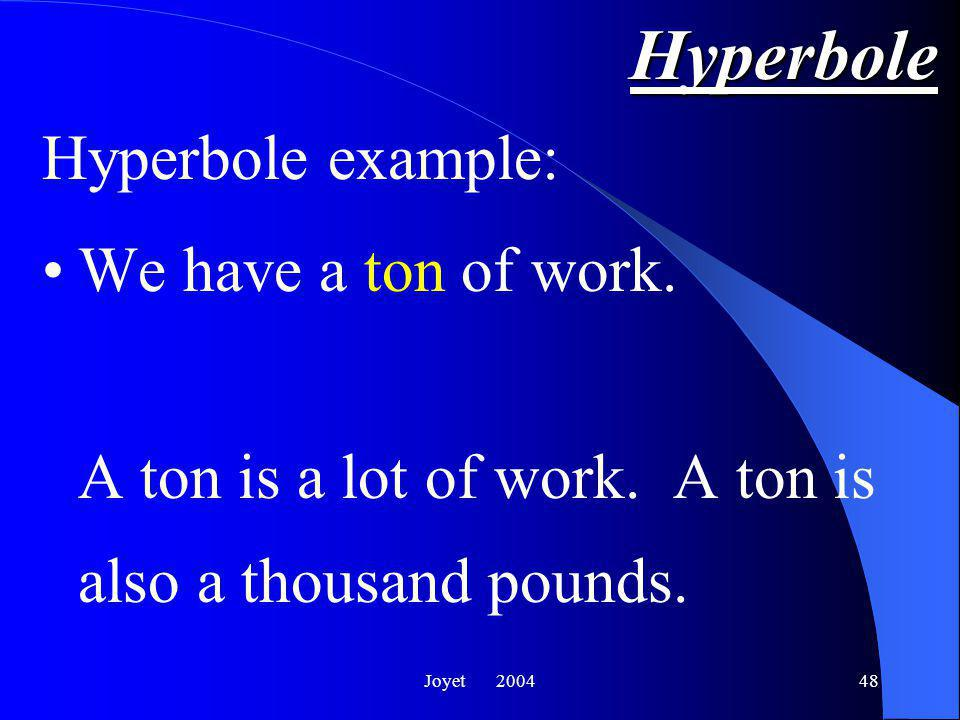Joyet 200448 Hyperbole We have a ton of work.A ton is a lot of work.