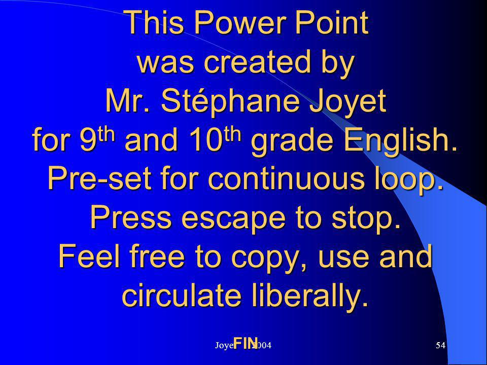 Joyet 200454 This Power Point was created by Mr.Stéphane Joyet for 9th and 10th grade English.