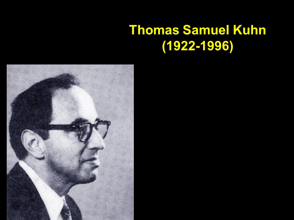 Thomas Kuhn's view of science He is most famous for his book, The Structure of Scientific Revolutions in which he presented the idea that Science is not Evolutionary, but Revolutionary.