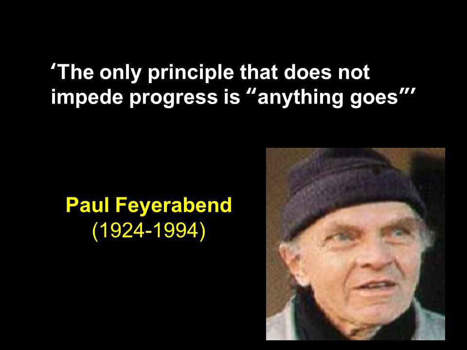 Paul Feyerabend's view of science Feyerabend is the enfant terrible of contemporary philosophy of science.