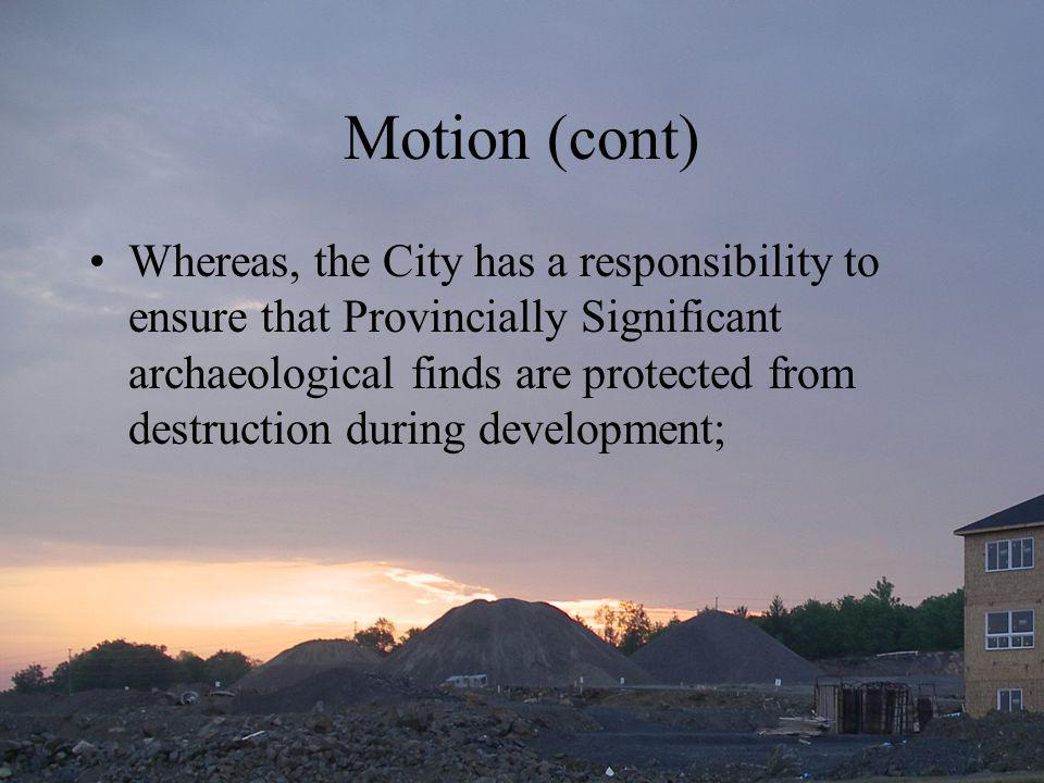 Be it resolved that the AHCAC: Recommends that the City show leadership in the preservation of pre-contact archaeological heritage sites in all its operations to publicly provide an example in support of its own policies and legislation; Recommends that the City designate the South March Highlands, and any other area within the City boundaries having an equivalent elevation profile, as an area of special interest for pre-contact archaeology; Recommends that the City should immediately re-examine all development proposals for the area of the South March Highlands, and require new archaeological assessments for any planned development that would occur above 90 metres land elevation;