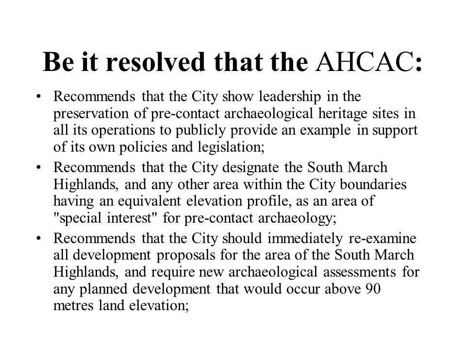 and Recommends that the City of Ottawa should direct City planners to give more scrutiny to developer-supplied archaeological assessments that appear to conflict with the predicted and known pre-contact potential for this area; Recommends that in the specific case of the KNL development planned for the area known as the Lands North of the Beaver Pond, that the City invoke clause 86 of their agreement with the developer to require further study, and, if the developer is not in agreement, to request the Minister of Tourism and Culture to issue a Stop Order under the terms of Clause 62 of the Ontario Heritage Act;
