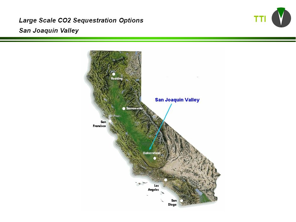 TTI Large Scale CO2 Sequestration Options San Joaquin Valley Oil fields in the southern San Joaquin Valley; studied fields in red