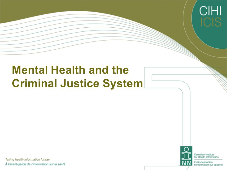 Characteristics of Patients with Criminal Involvement Admitted to a Mental Health Bed New analyses of data from CIHI's Ontario Mental Health Reporting System (OMHRS) database show that from April 2006 to March 2007: Of 30, 606 unique patients admitted to a mental health bed  9% had some current involvement with the justice system (forensic admissions)  28% reported a violent or non-violent criminal history Compared to non-forensic patients, forensic patients tended to be younger and a higher proportion were male, never married, and had lower education levels and less stable housing  Males were more than three times more likely to be forensic patients than females