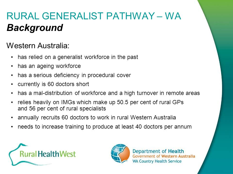 RURAL GENERALIST PATHWAY - WA Current Climate Rural Clinical School –in 2008, Western Australia had 66 places and over 100 applications.