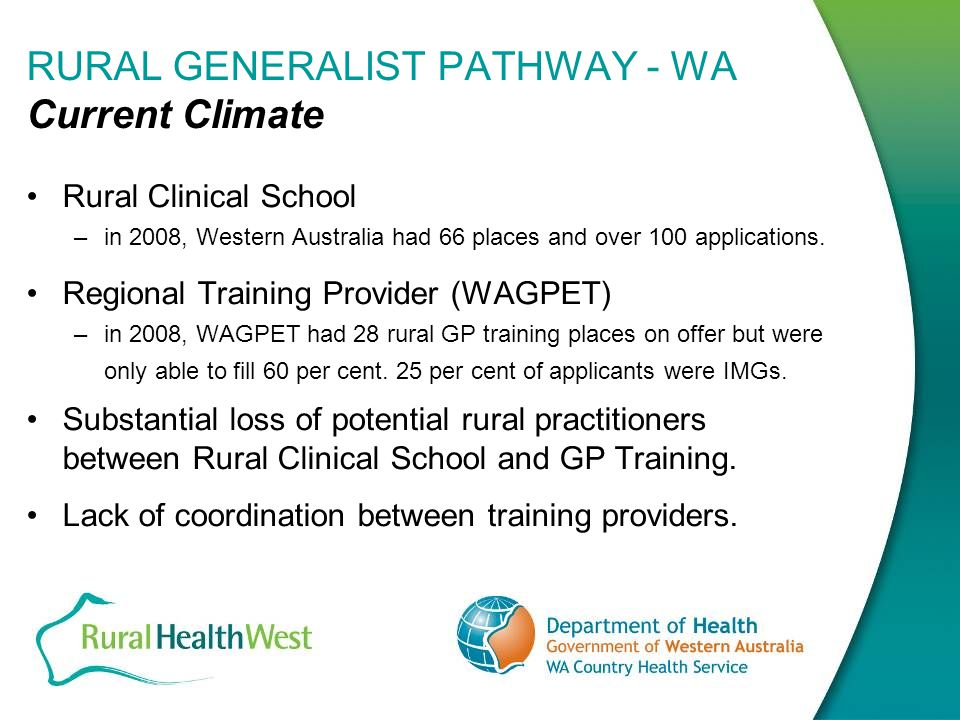 RURAL GENERALIST PATHWAY - WA Opportunities In Western Australia there will be a steady increase in graduates from 107 in 2005 to 306 in 2014.