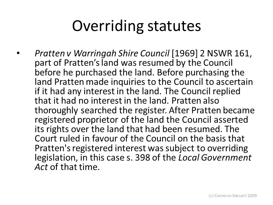 (c) Cameron Stewart 2009 Overriding statutes The Court held that the resumption by the Council was one that created a charge that took effect by force of the statute creating it.