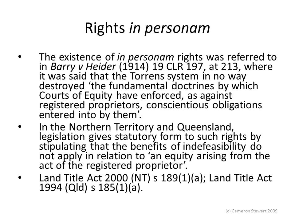 (c) Cameron Stewart 2009 Rights in personam Examples: Right of specific performance in a sale of land contract; Right of beneficiary to call on performance of trust; Right to rectify a mistake in a contract which has bestowed title on the wrong party.