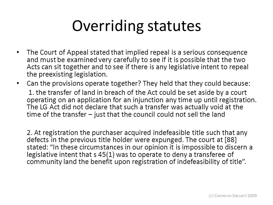 (c) Cameron Stewart 2009 Overriding statutes Koompahtoo Local Aboriginal Land Council v KLALC Property Investment Pty Ltd [2008] NSWCA 6.