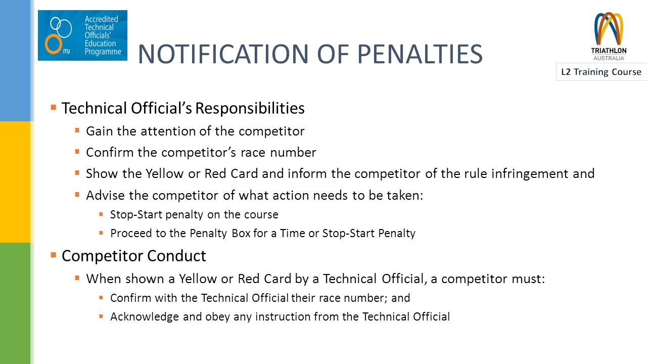PENALTIES  The following types of penalties may be applied for a rule infringement:  Stop – Start Penalty  Time Penalty  Disqualification