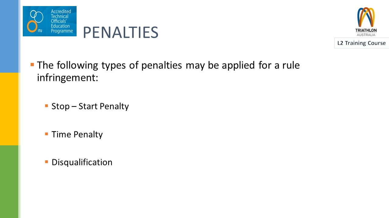 PENALTIES  Stop – Start Penalty  This is an on the spot penalty for a minor infringement served with a Technical Official either on the spot or in the Penalty Box.